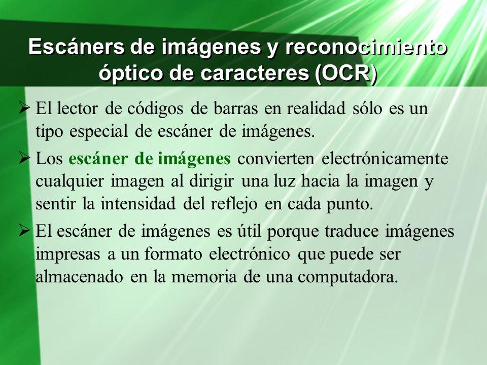 Escáners de imágenes y reconocimiento óptico de caracteres (OCR) El lector de códigos de barras en realidad sólo es un tipo especial de escáner de imá