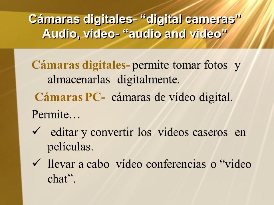 Cámaras digitales- digital cameras Audio, vídeo- audio and video Cámaras digitales- permite tomar fotos y almacenarlas digitalmente. Cámaras PC- cámar