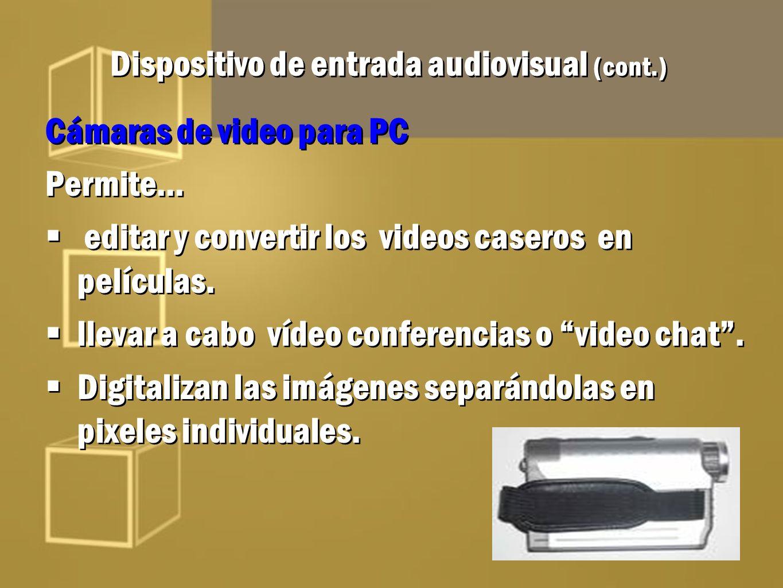 Dispositivo de entrada audiovisual (cont.) Cámaras de video para PC Permite… editar y convertir los videos caseros en películas. llevar a cabo vídeo c
