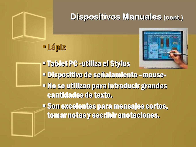 Dispositivos Manuales (cont.) Lápiz Tablet PC -utiliza el Stylus Dispositivo de señalamiento –mouse- No se utilizan para introducir grandes cantidades