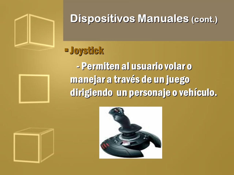 Dispositivos Manuales (cont.) Joystick - Permiten al usuario volar o manejar a través de un juego dirigiendo un personaje o vehículo. Joystick - Permi