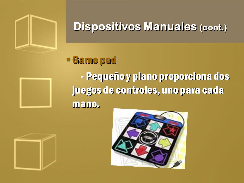 Dispositivos Manuales (cont.) Game pad - Pequeño y plano proporciona dos juegos de controles, uno para cada mano. Game pad - Pequeño y plano proporcio