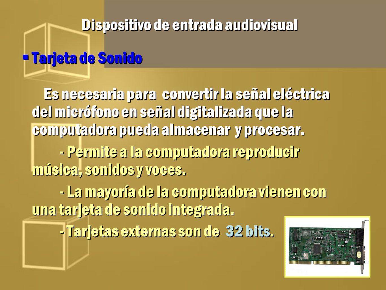 Dispositivo de entrada audiovisual (cont.) Digitalizar Es el proceso que traduce las señales análogas de audio (ondas sonoras) del micrófono a códigos digitales que la computadora puede almacenar y procesar.