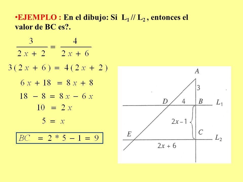 EJEMPLO : En el dibujo: Si L 1 // L 2, entonces el valor de BC es?.