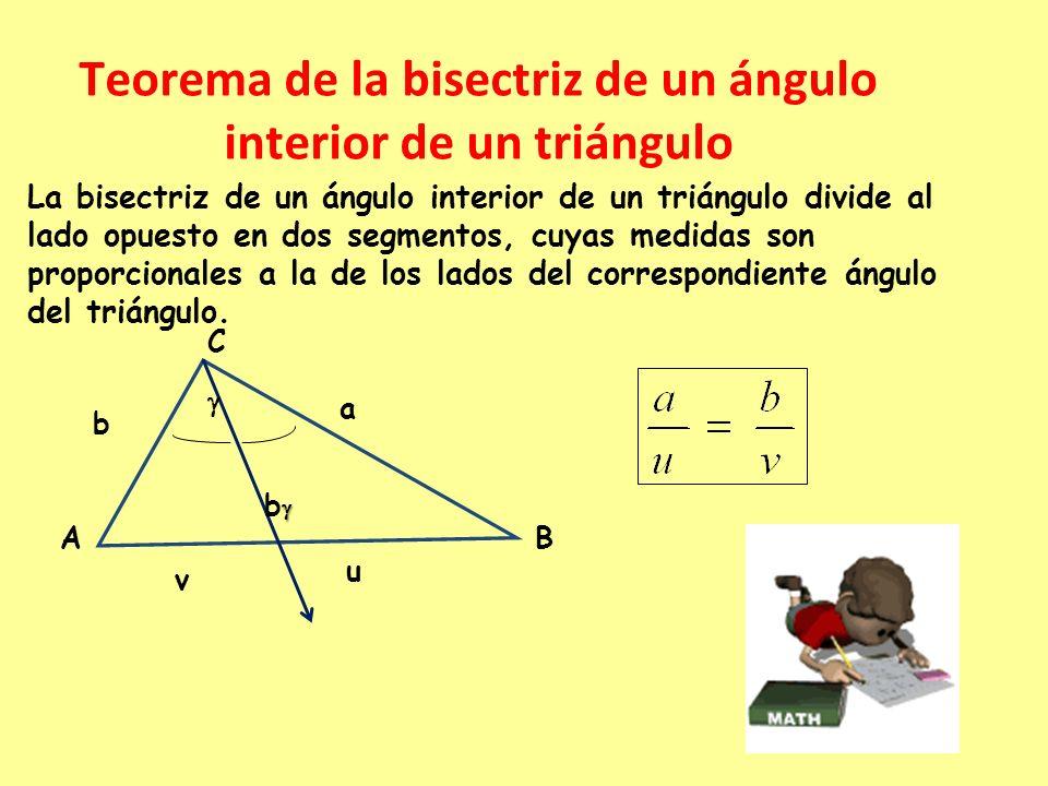 Teorema de la bisectriz de un ángulo interior de un triángulo La bisectriz de un ángulo interior de un triángulo divide al lado opuesto en dos segment