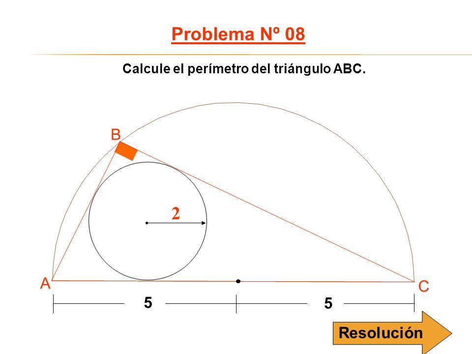 Calcule el perímetro del triángulo ABC. Problema Nº 08 2 5 5 A B C Resolución