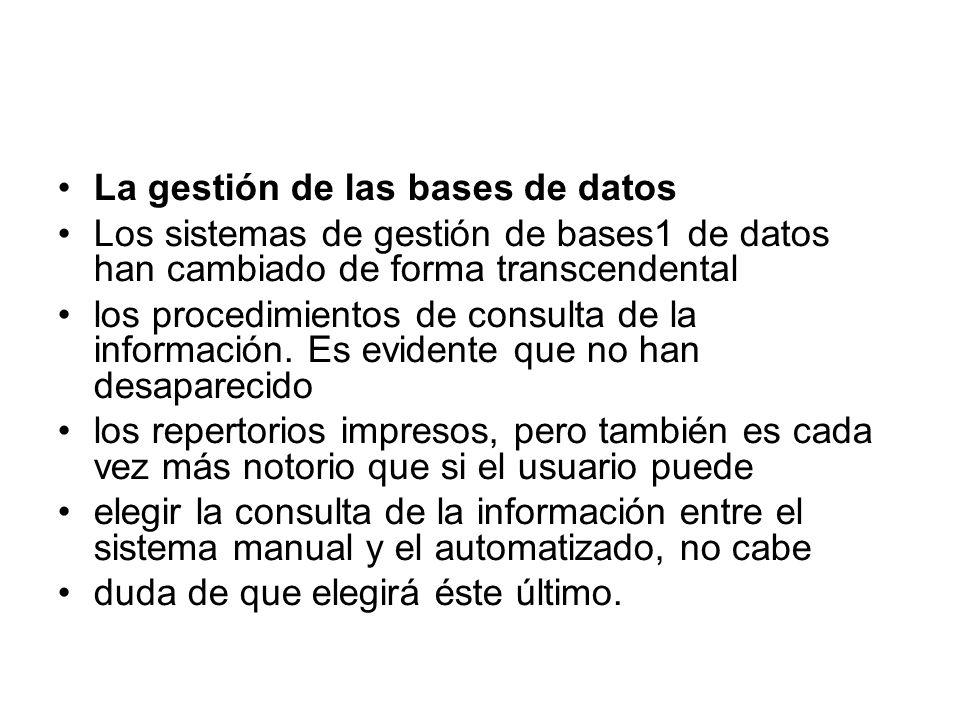 La gestión de las bases de datos Los sistemas de gestión de bases1 de datos han cambiado de forma transcendental los procedimientos de consulta de la información.