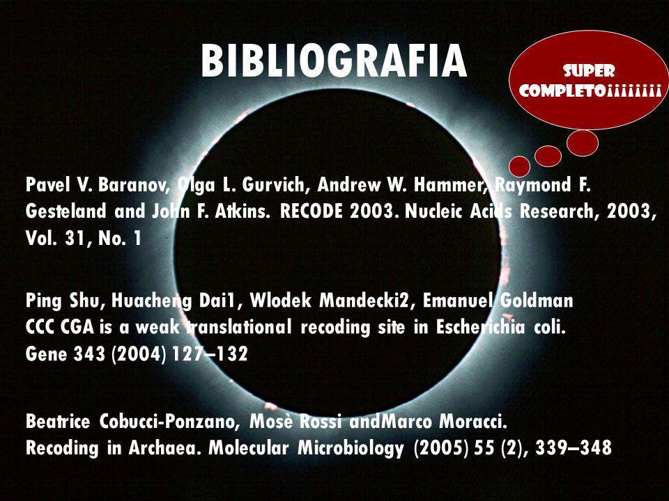 BIBLIOGRAFIA Pavel V. Baranov, Olga L. Gurvich, Andrew W. Hammer, Raymond F. Gesteland and John F. Atkins. RECODE 2003. Nucleic Acids Research, 2003,