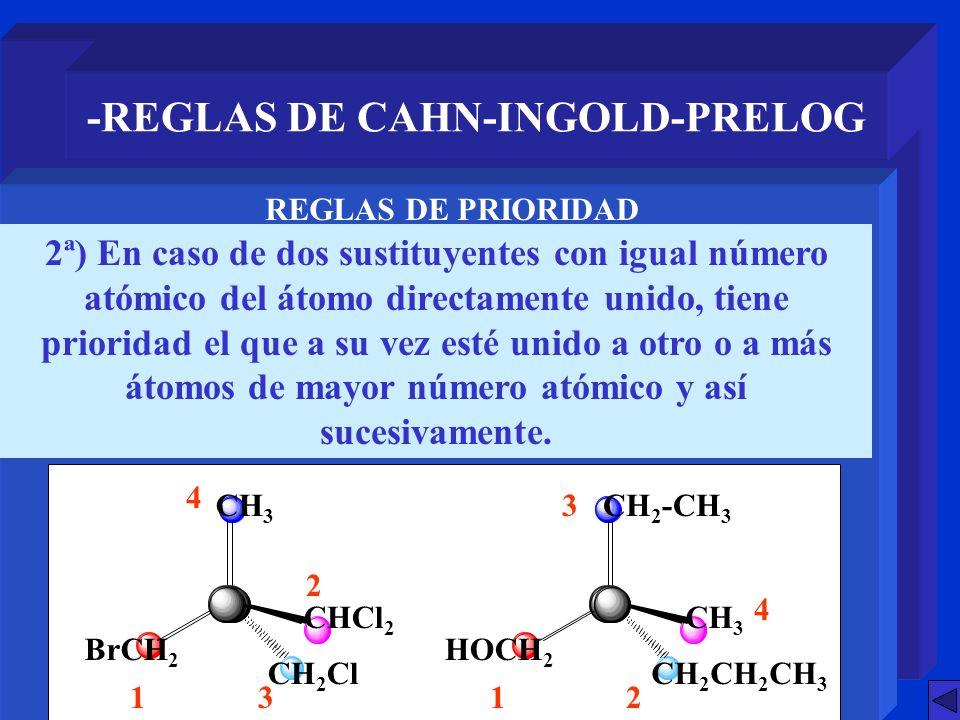 -REGLAS DE CAHN-INGOLD-PRELOG 2ª) En caso de dos sustituyentes con igual número atómico del átomo directamente unido, tiene prioridad el que a su vez