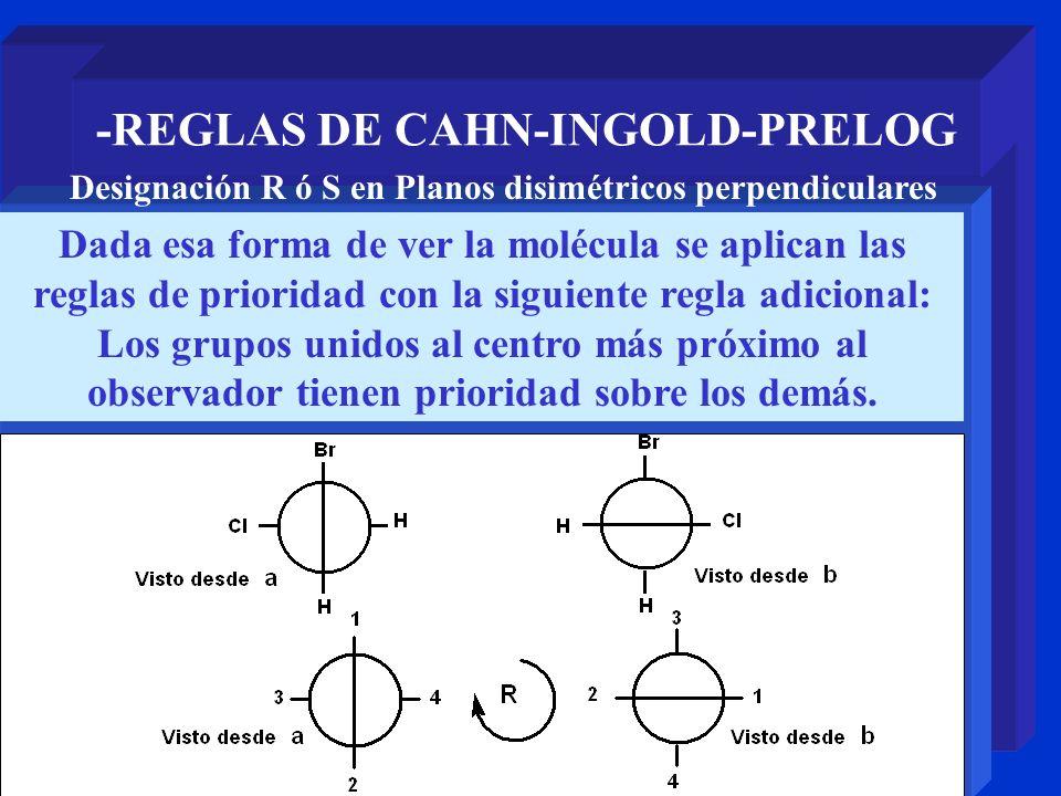 -REGLAS DE CAHN-INGOLD-PRELOG Dada esa forma de ver la molécula se aplican las reglas de prioridad con la siguiente regla adicional: Los grupos unidos