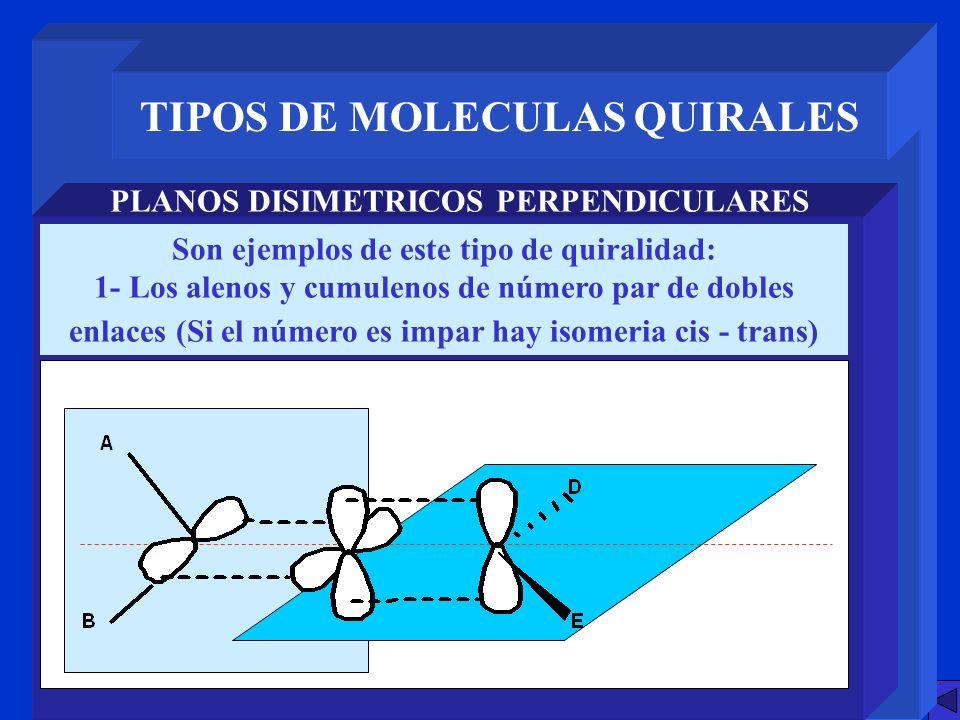 TIPOS DE MOLECULAS QUIRALES PLANOS DISIMETRICOS PERPENDICULARES Son ejemplos de este tipo de quiralidad: 1- Los alenos y cumulenos de número par de do
