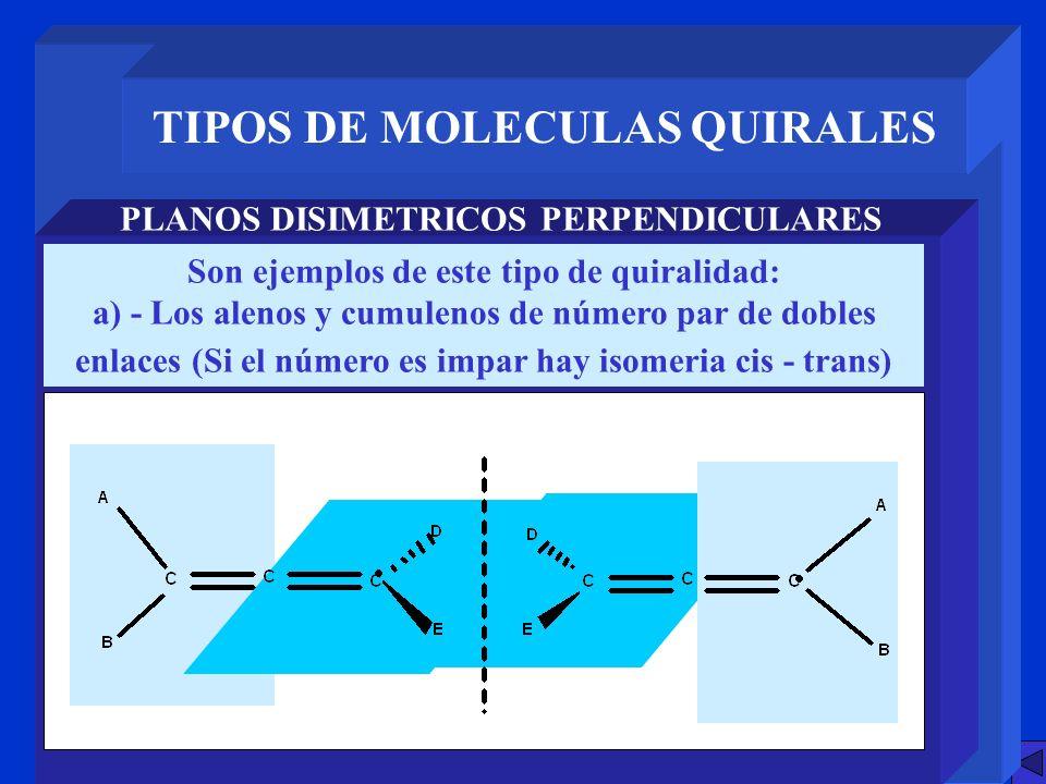TIPOS DE MOLECULAS QUIRALES PLANOS DISIMETRICOS PERPENDICULARES Son ejemplos de este tipo de quiralidad: a) - Los alenos y cumulenos de número par de