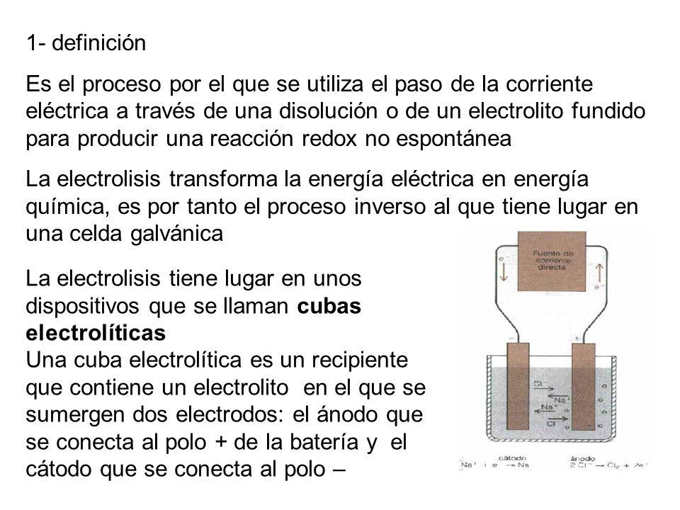 1- definición Es el proceso por el que se utiliza el paso de la corriente eléctrica a través de una disolución o de un electrolito fundido para produc