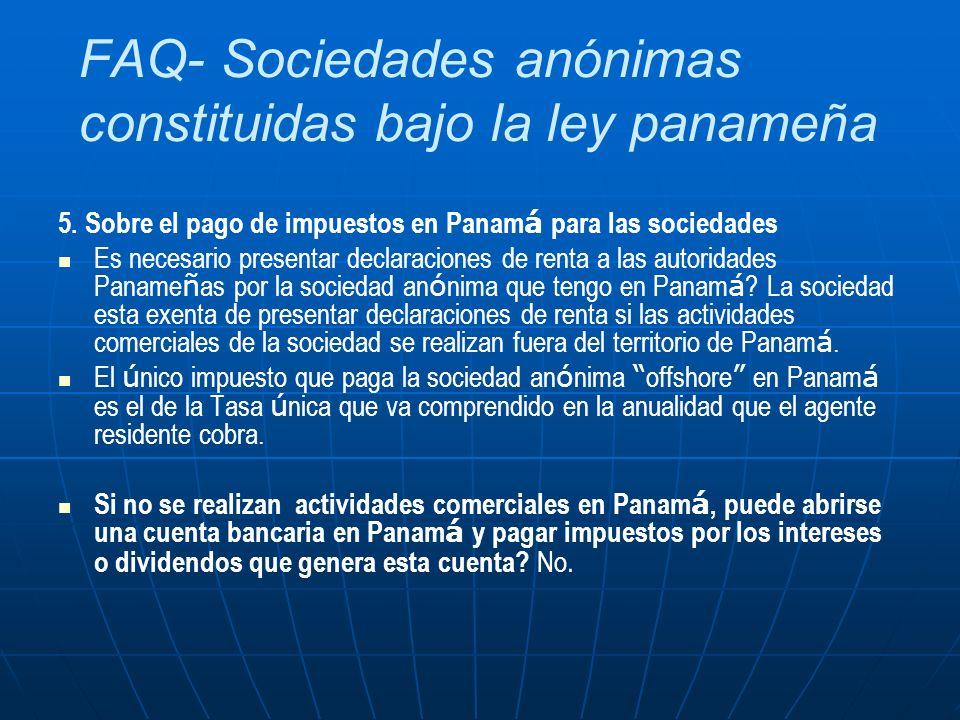 FAQ- Sociedades anónimas constituidas bajo la ley panameña 5. Sobre el pago de impuestos en Panam á para las sociedades Es necesario presentar declara