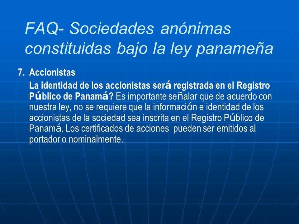 FAQ- Sociedades anónimas constituidas bajo la ley panameña 7.Accionistas La identidad de los accionistas ser á registrada en el Registro P ú blico de