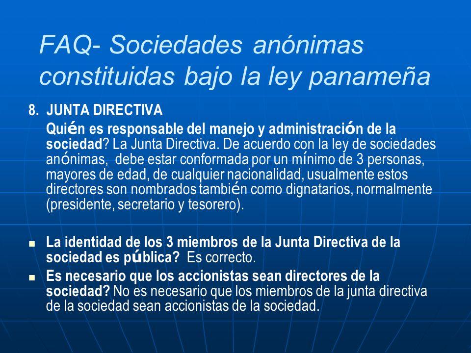 FAQ- Sociedades anónimas constituidas bajo la ley panameña 8. JUNTA DIRECTIVA Qui é n es responsable del manejo y administraci ó n de la sociedad ? La