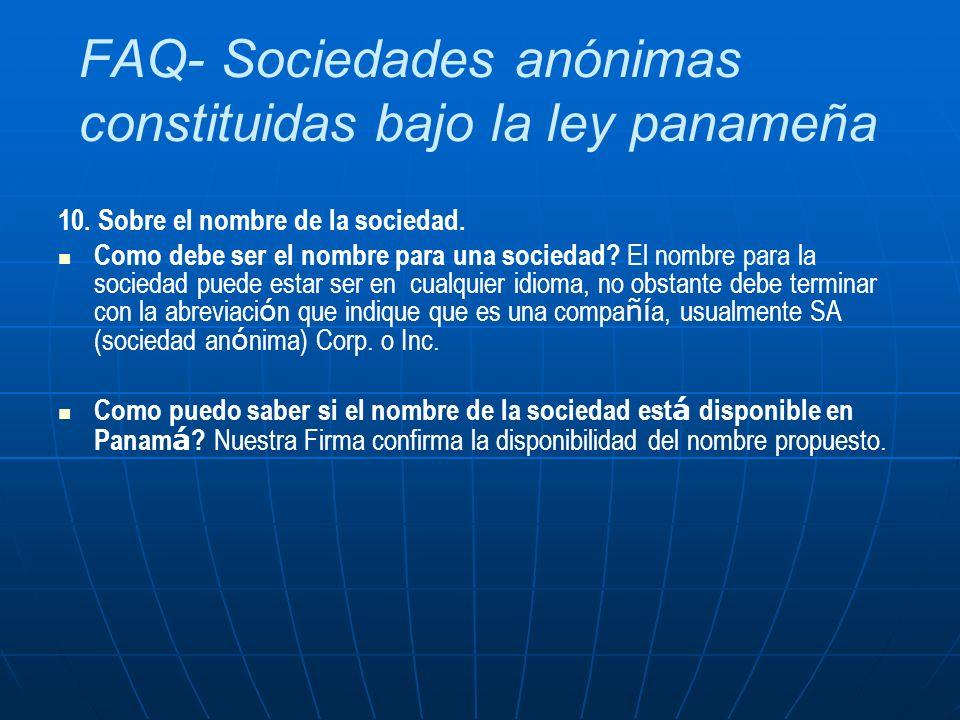 FAQ- Sociedades anónimas constituidas bajo la ley panameña 10. Sobre el nombre de la sociedad. Como debe ser el nombre para una sociedad? El nombre pa