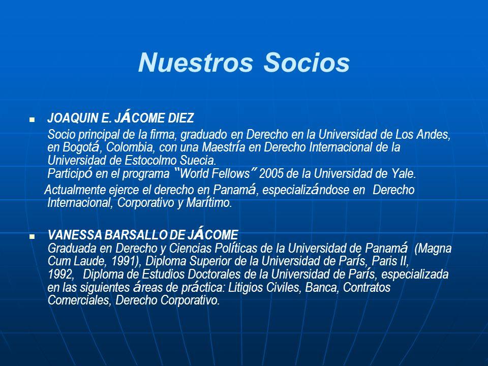 Nuestros Socios JOAQUIN E. J Á COME DIEZ Socio principal de la firma, graduado en Derecho en la Universidad de Los Andes, en Bogot á, Colombia, con un