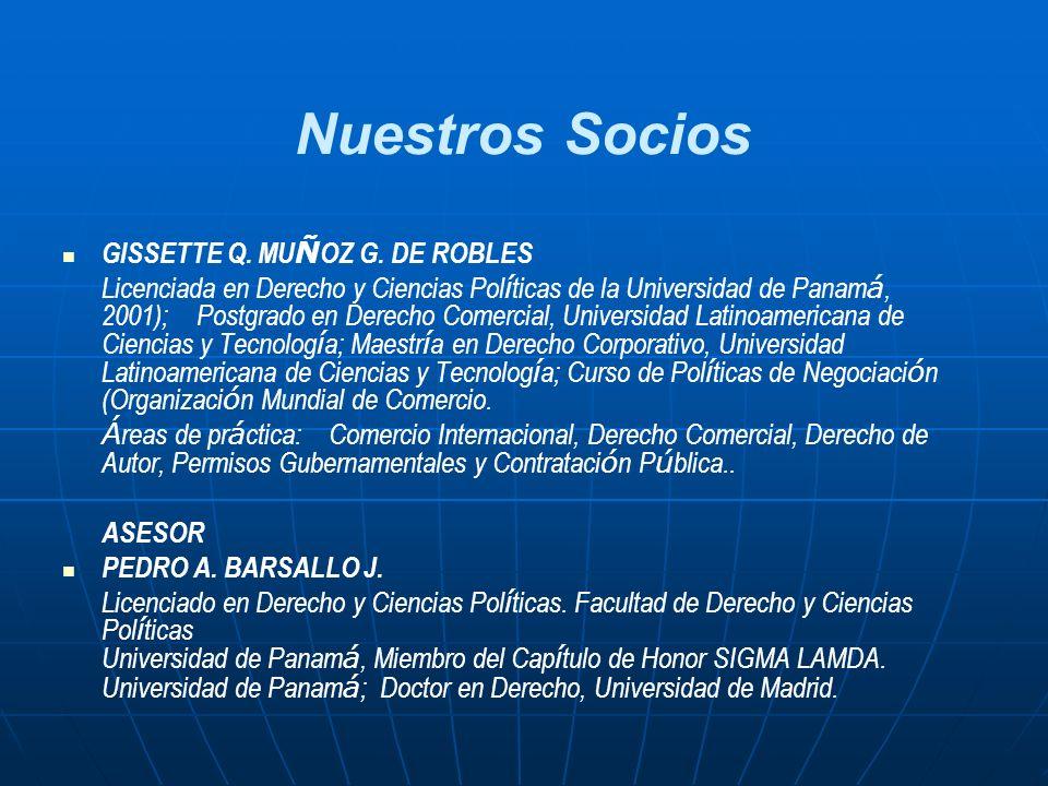 Nuestros Socios GISSETTE Q. MU Ñ OZ G. DE ROBLES Licenciada en Derecho y Ciencias Pol í ticas de la Universidad de Panam á, 2001); Postgrado en Derech