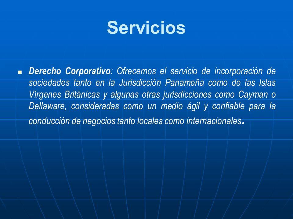 Servicios Derecho Corporativo : Ofrecemos el servicio de incorporación de sociedades tanto en la Jurisdicción Panameña como de las Islas Vírgenes Brit
