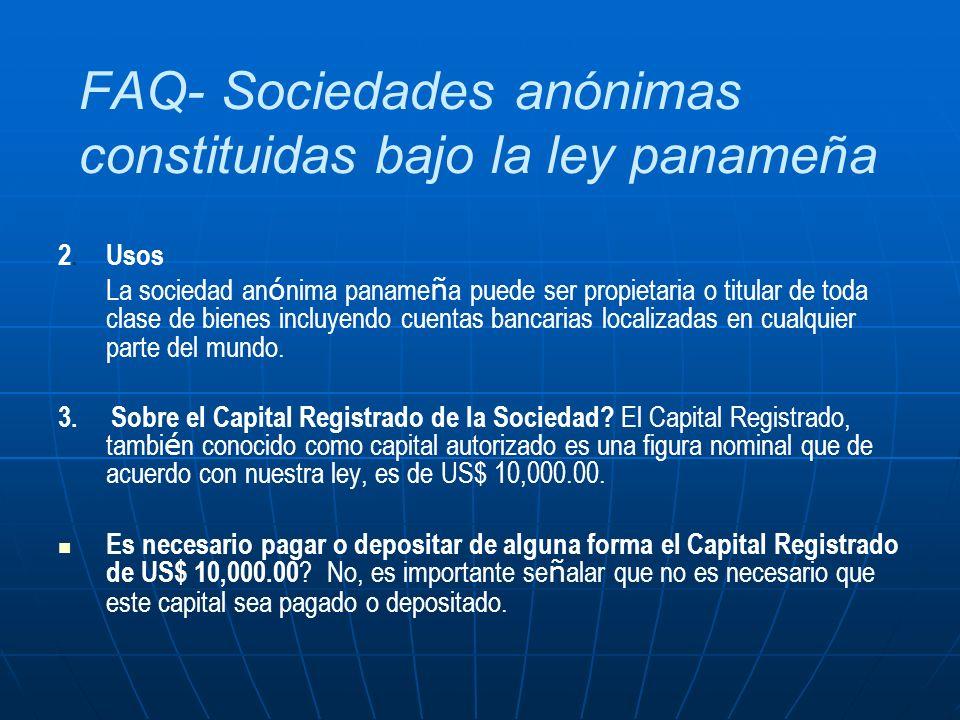 FAQ- Sociedades anónimas constituidas bajo la ley panameña 2.Usos La sociedad an ó nima paname ñ a puede ser propietaria o titular de toda clase de bi