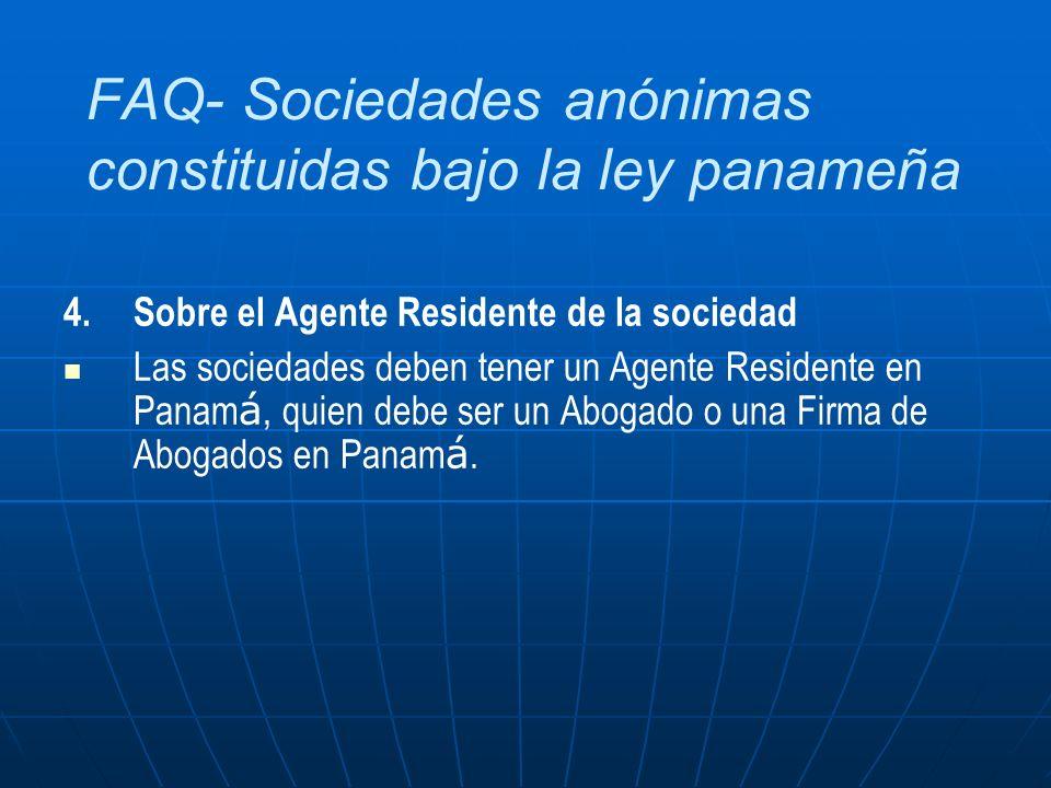 FAQ- Sociedades anónimas constituidas bajo la ley panameña 4.Sobre el Agente Residente de la sociedad Las sociedades deben tener un Agente Residente e