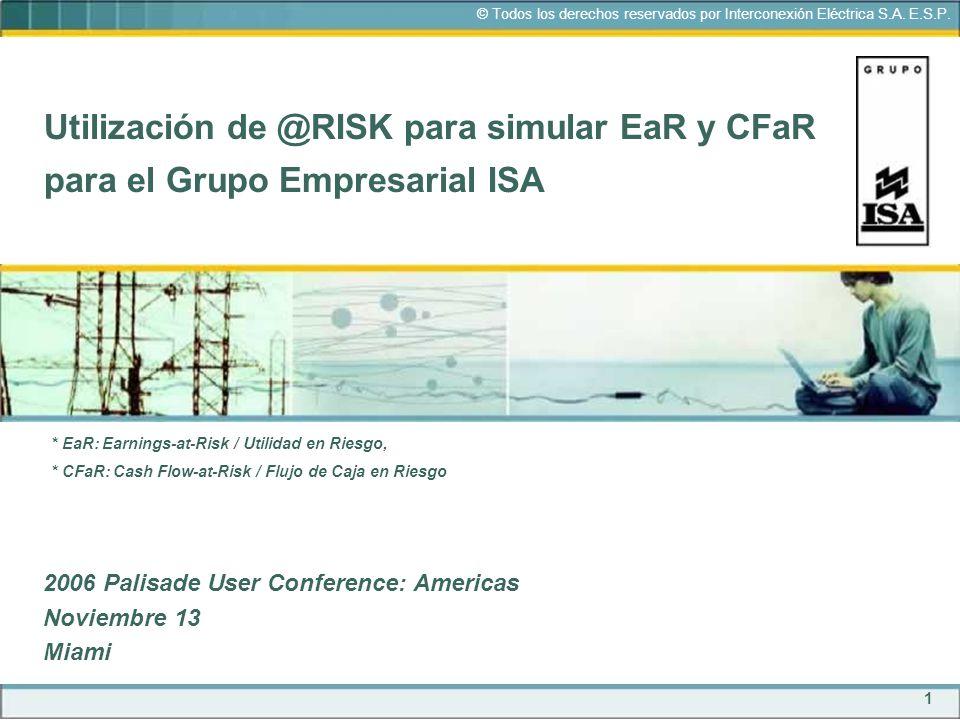 1 © Todos los derechos reservados por Interconexión Eléctrica S.A. E.S.P. Utilización de @RISK para simular EaR y CFaR para el Grupo Empresarial ISA 2