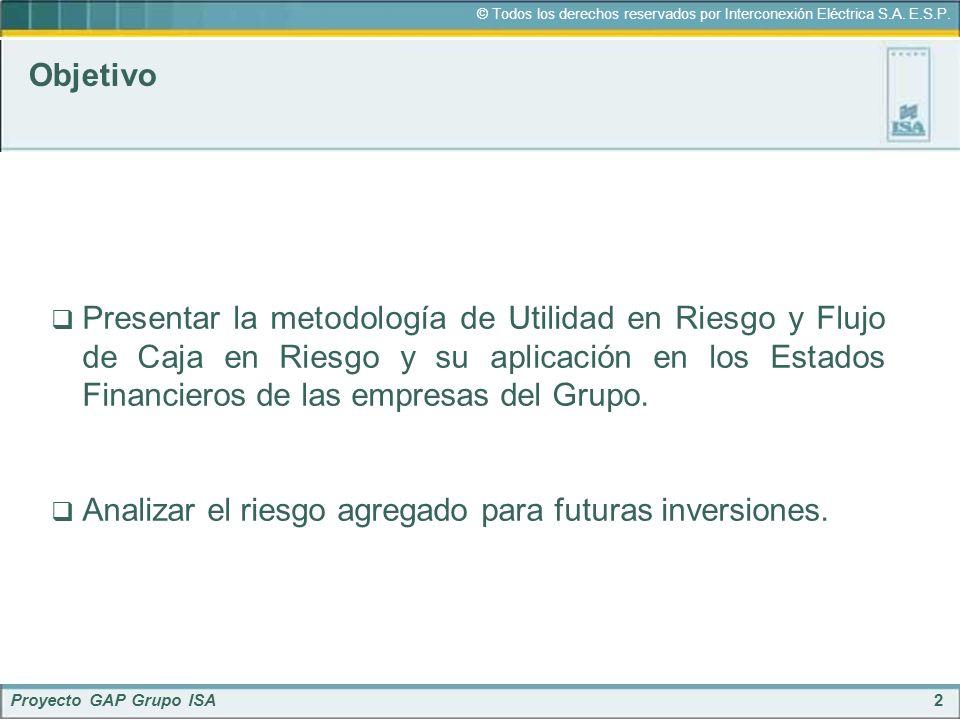 2 © Todos los derechos reservados por Interconexión Eléctrica S.A. E.S.P. Proyecto GAP Grupo ISA Objetivo Presentar la metodología de Utilidad en Ries