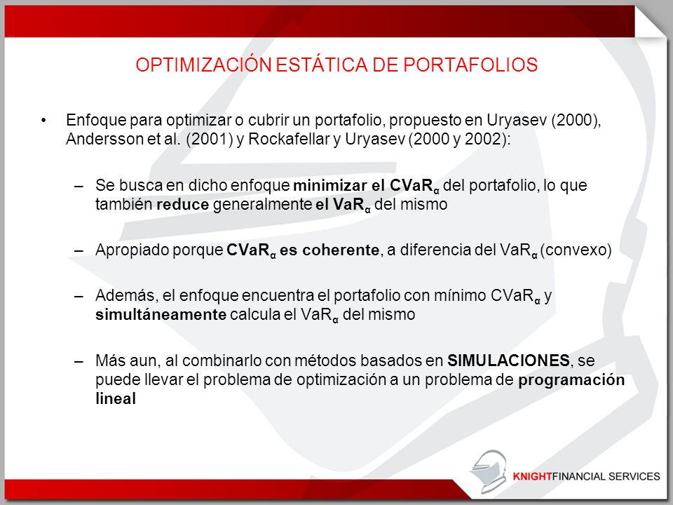 OPTIMIZACIÓN ESTÁTICA DE PORTAFOLIOS Enfoque para optimizar o cubrir un portafolio, propuesto en Uryasev (2000), Andersson et al. (2001) y Rockafellar
