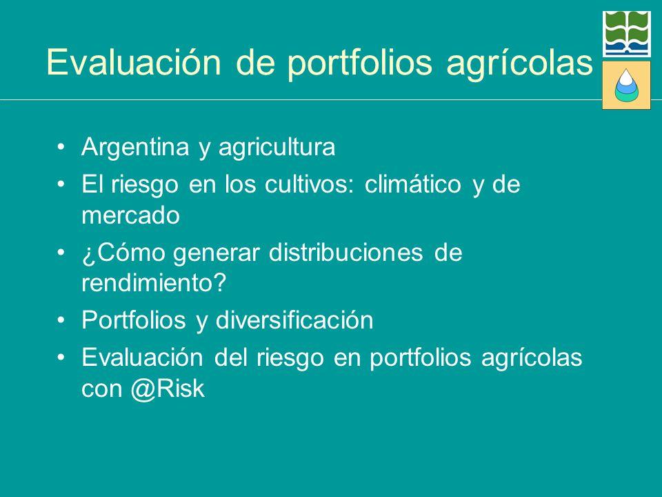 Evaluación de portfolios agrícolas Argentina y agricultura El riesgo en los cultivos: climático y de mercado ¿Cómo generar distribuciones de rendimien