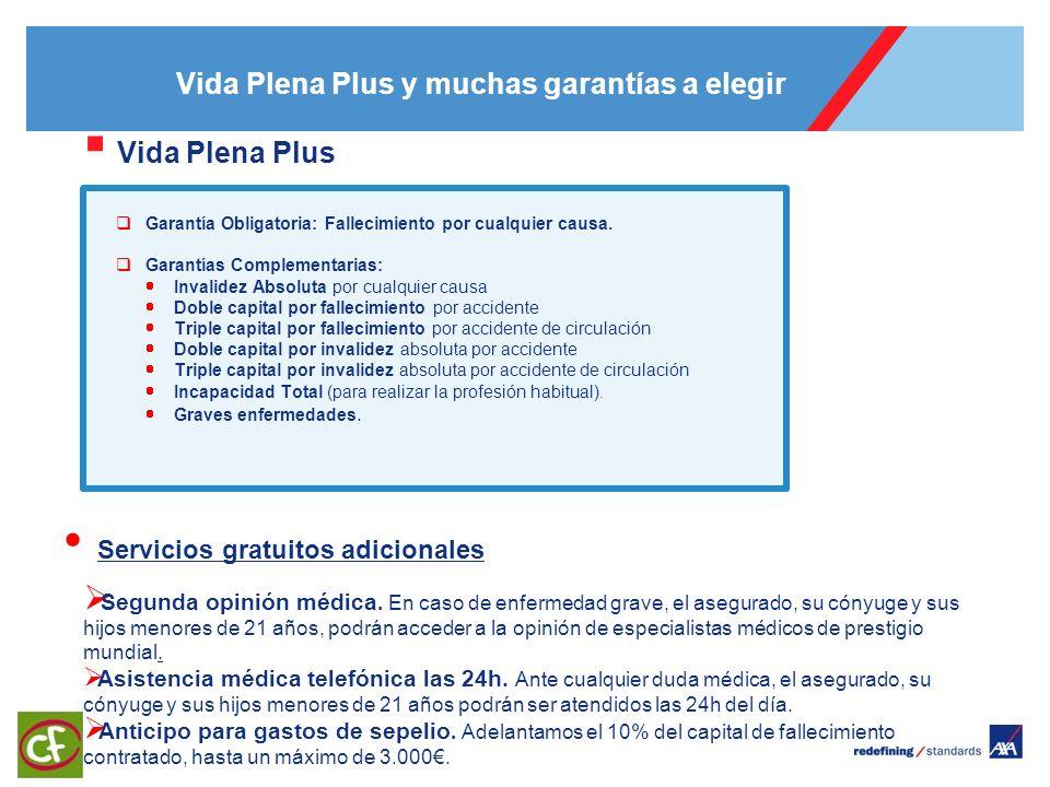 Vida Plena Plus y muchas garantías a elegir Vida Plena Plus Garantía Obligatoria: Fallecimiento por cualquier causa. Garantías Complementarias: Invali