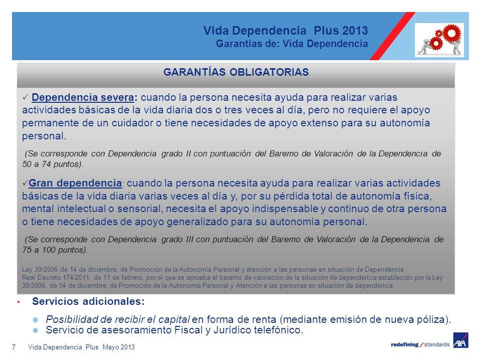 7 Vida Dependencia Plus 2013 Garantías de: Vida Dependencia Servicios adicionales: Posibilidad de recibir el capital en forma de renta (mediante emisi