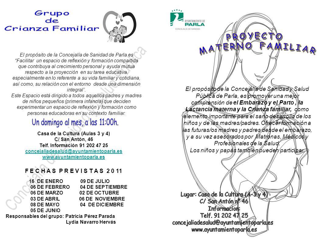 COF PARLA (Centro de Orientación Familiar de Parla) Par la cta El propósito de la Concejalía de Sanidad de Parla, es promover una mejor comprensión de la lactancia materna como elemento importante para el sano desarrollo de los niños y de las madres, dar información y asesorar a las madres que quieran amantar y a su vez cooperar con matronas, Médicos y Profesionales de la Salud.
