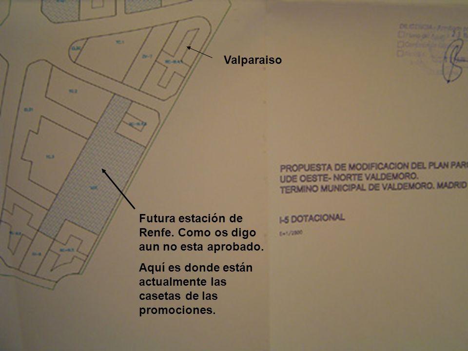 Futura estación de Renfe. Como os digo aun no esta aprobado. Aquí es donde están actualmente las casetas de las promociones. Valparaiso