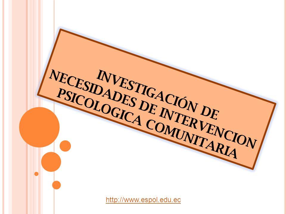 INVESTIGACIÓN DE NECESIDADES DE INTERVENCION PSICOLOGICA COMUNITARIA http://www.espol.edu.ec