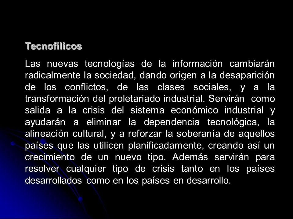 Tecnofílicos Las nuevas tecnologías de la información cambiarán radicalmente la sociedad, dando origen a la desaparición de los conflictos, de las clases sociales, y a la transformación del proletariado industrial.