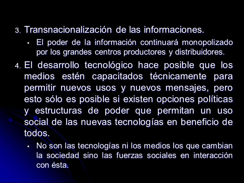 3. Transnacionalización de las informaciones. El poder de la información continuará monopolizado por los grandes centros productores y distribuidores.