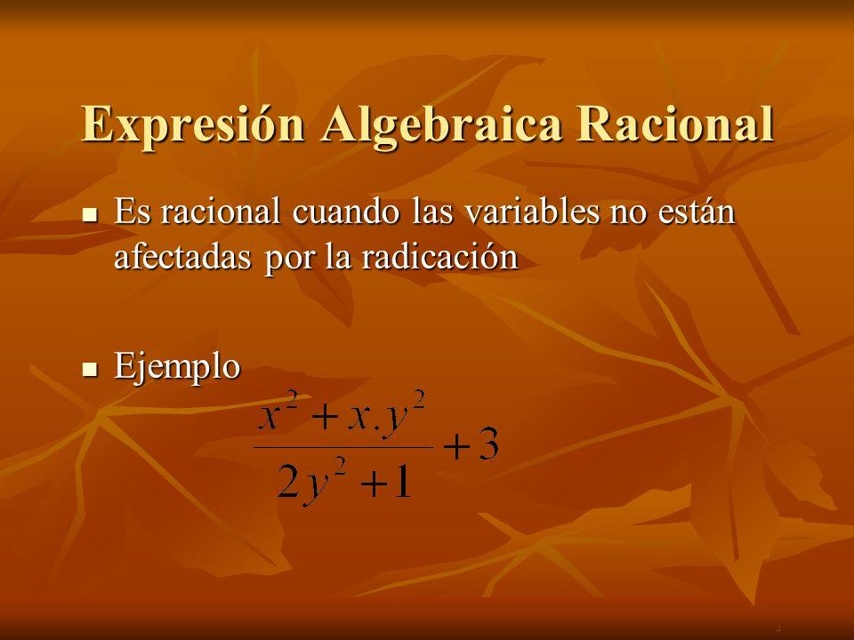 Expresión Algebraica Irracional Es irracional cuando las variables están afectadas por la radicación Es irracional cuando las variables están afectadas por la radicación Ejemplo Ejemplo 5