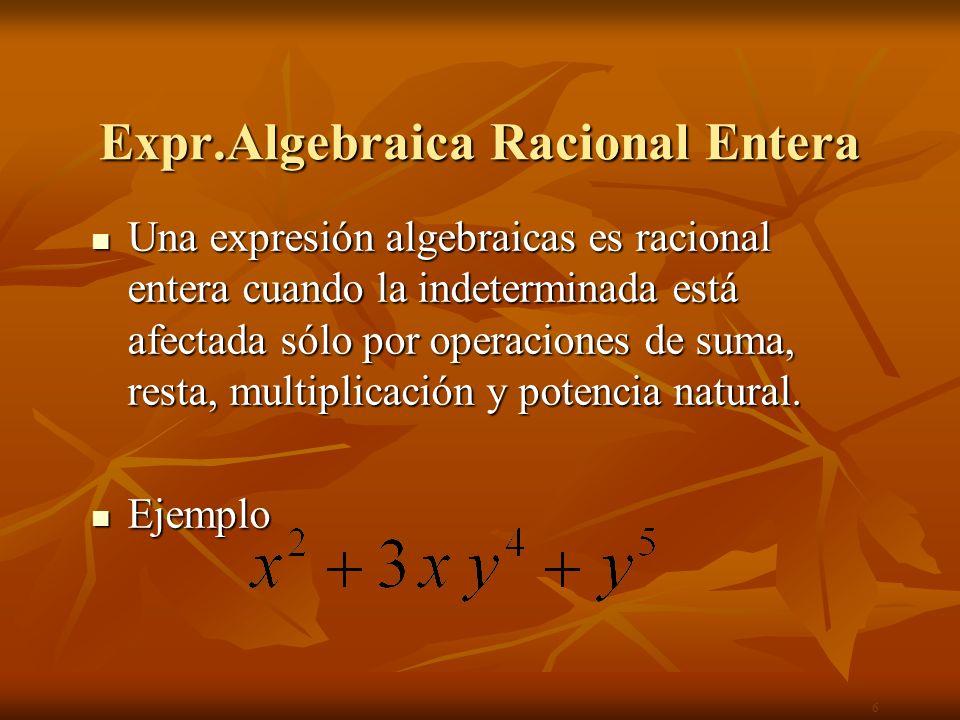 Expresión Algebraica Racional Fraccionaria Una expresión algebraicas racional es fraccionaria cuando la indeterminada aparece en algún denominador.