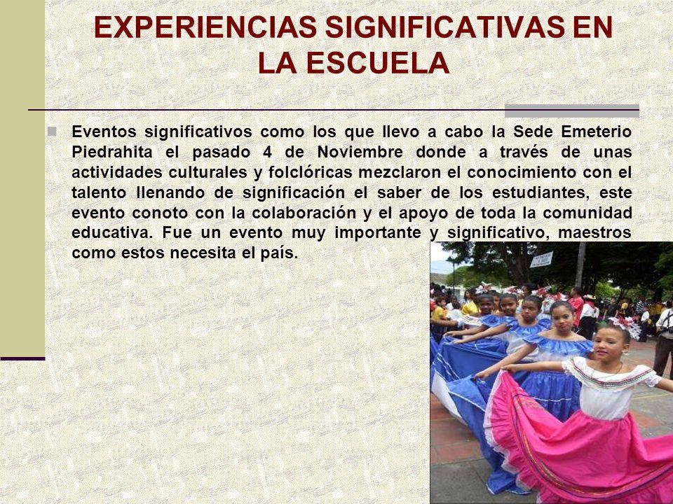 EXPERIENCIAS SIGNIFICATIVAS EN LA ESCUELA Eventos significativos como los que llevo a cabo la Sede Emeterio Piedrahita el pasado 4 de Noviembre donde
