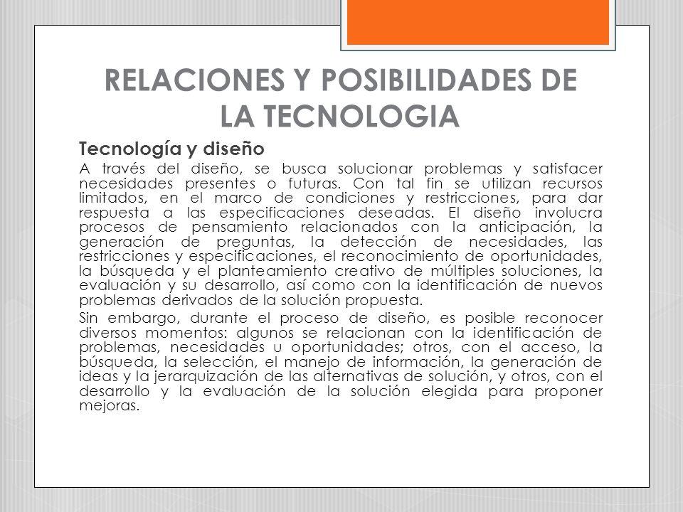RELACIONES Y POSIBILIDADES DE LA TECNOLOGIA Tecnología y diseño A través del diseño, se busca solucionar problemas y satisfacer necesidades presentes