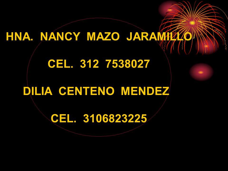 HNA. NANCY MAZO JARAMILLO CEL. 312 7538027 DILIA CENTENO MENDEZ CEL. 3106823225