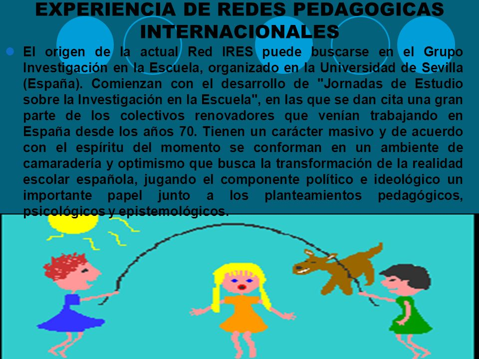 EXPERIENCIAS DE REDES Existen experiencias y modelos que se han utilizado en otras comunidades educativas, como una alternativa dinámica y participati