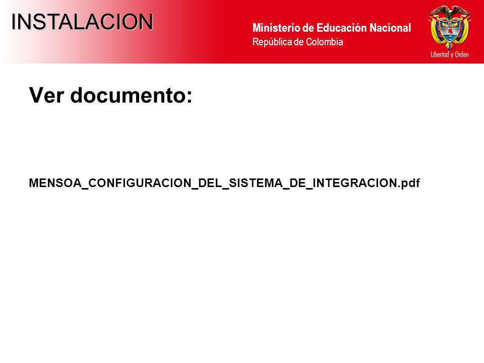 Ministerio de Educación Nacional República de Colombia INSTALACION Ver documento: MENSOA_CONFIGURACION_DEL_SISTEMA_DE_INTEGRACION.pdf
