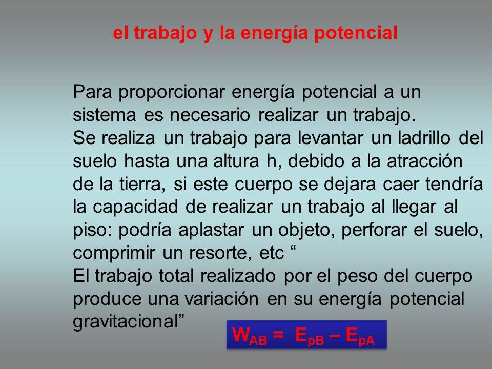 el trabajo y la energía potencial Para proporcionar energía potencial a un sistema es necesario realizar un trabajo.