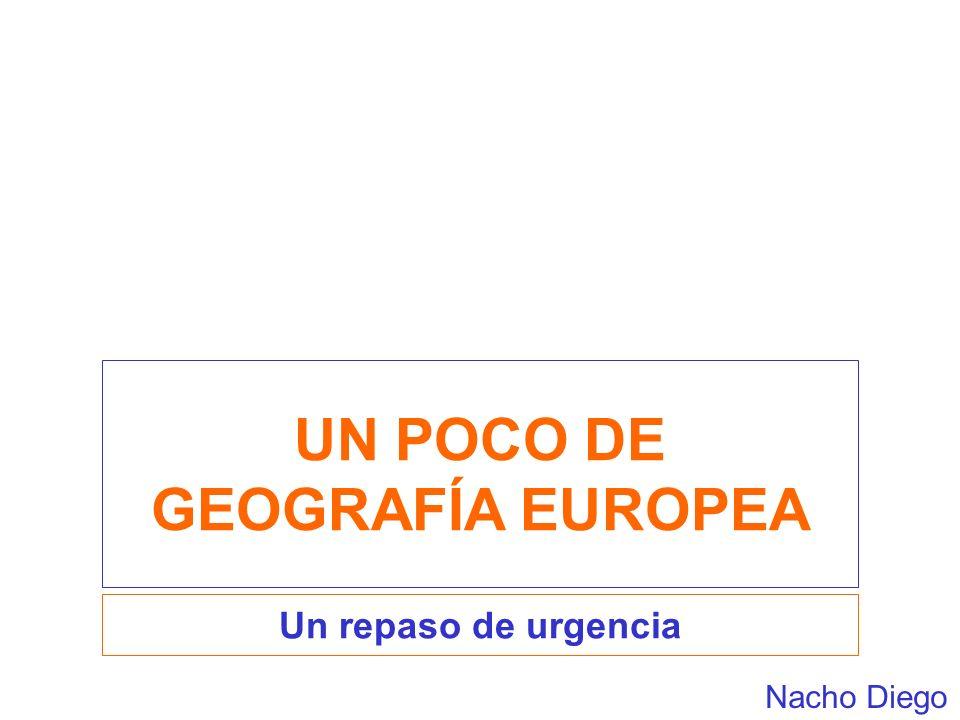 UN POCO DE GEOGRAFÍA EUROPEA Un repaso de urgencia Nacho Diego