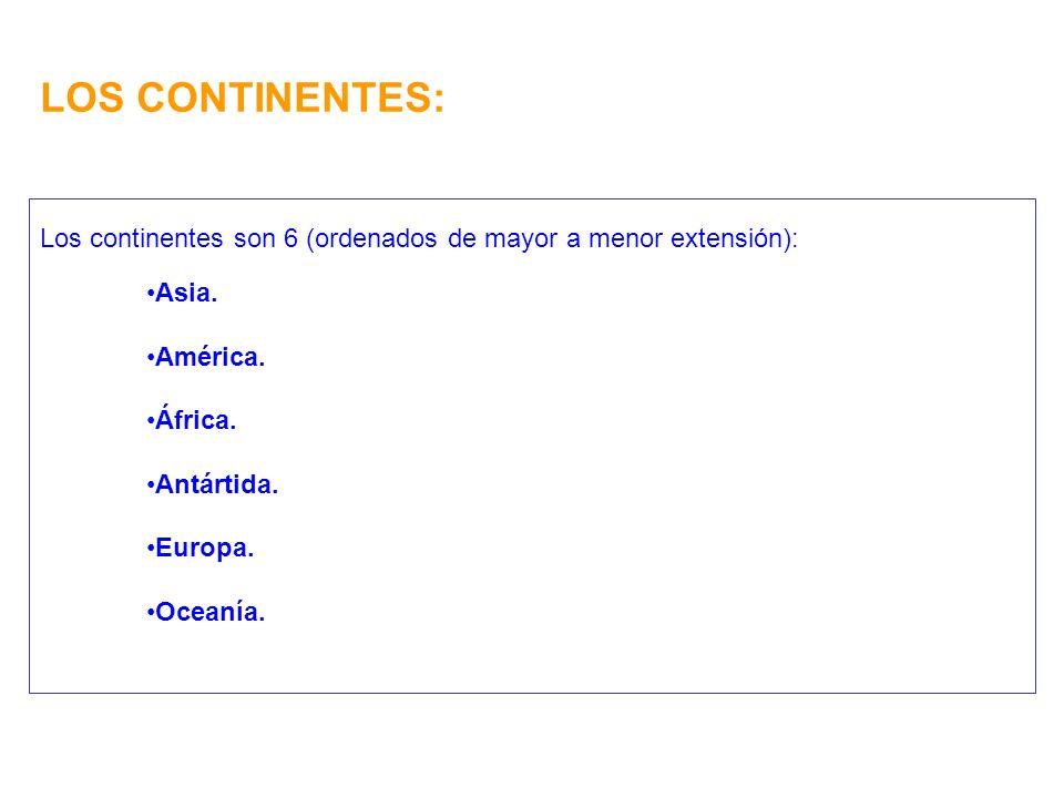 LOS CONTINENTES: Los continentes son 6 (ordenados de mayor a menor extensión): Asia.