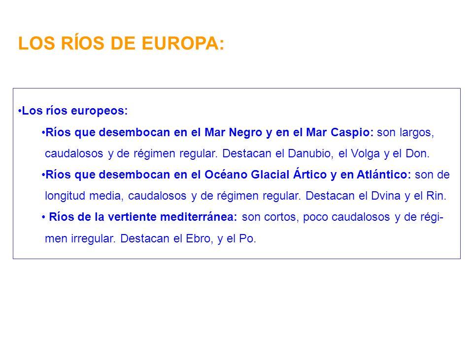 LOS RÍOS DE EUROPA: Los ríos europeos: Ríos que desembocan en el Mar Negro y en el Mar Caspio: son largos, caudalosos y de régimen regular.