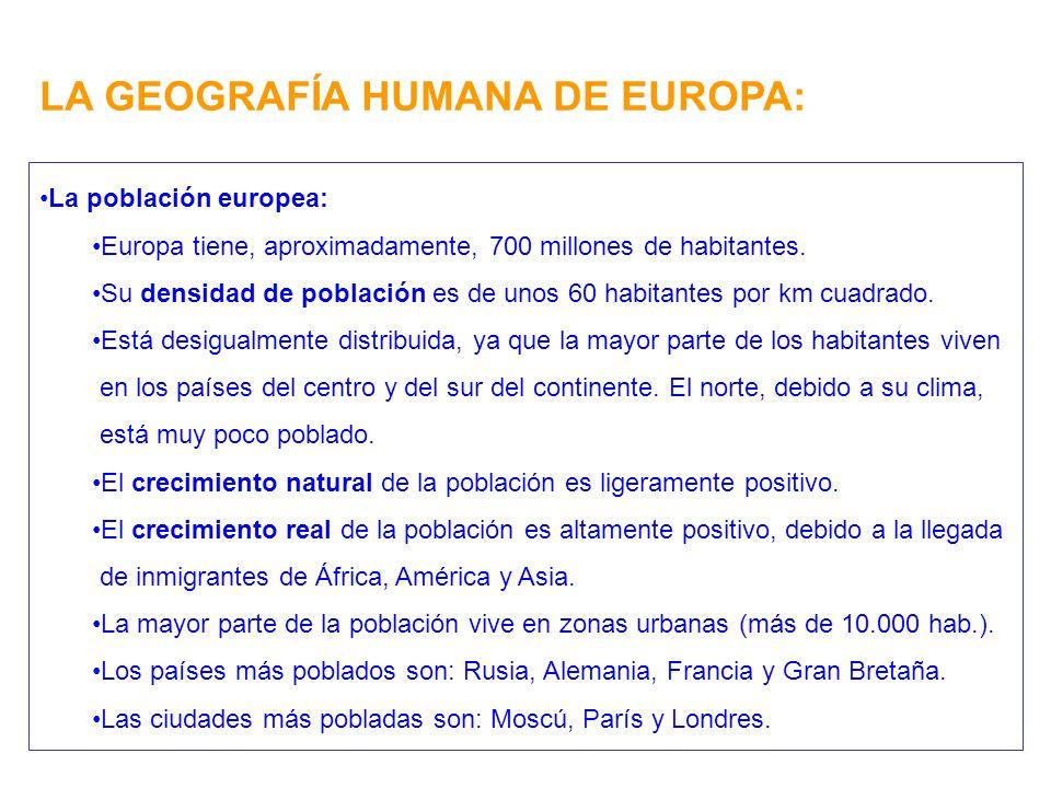 LA GEOGRAFÍA HUMANA DE EUROPA: La población europea: Europa tiene, aproximadamente, 700 millones de habitantes.