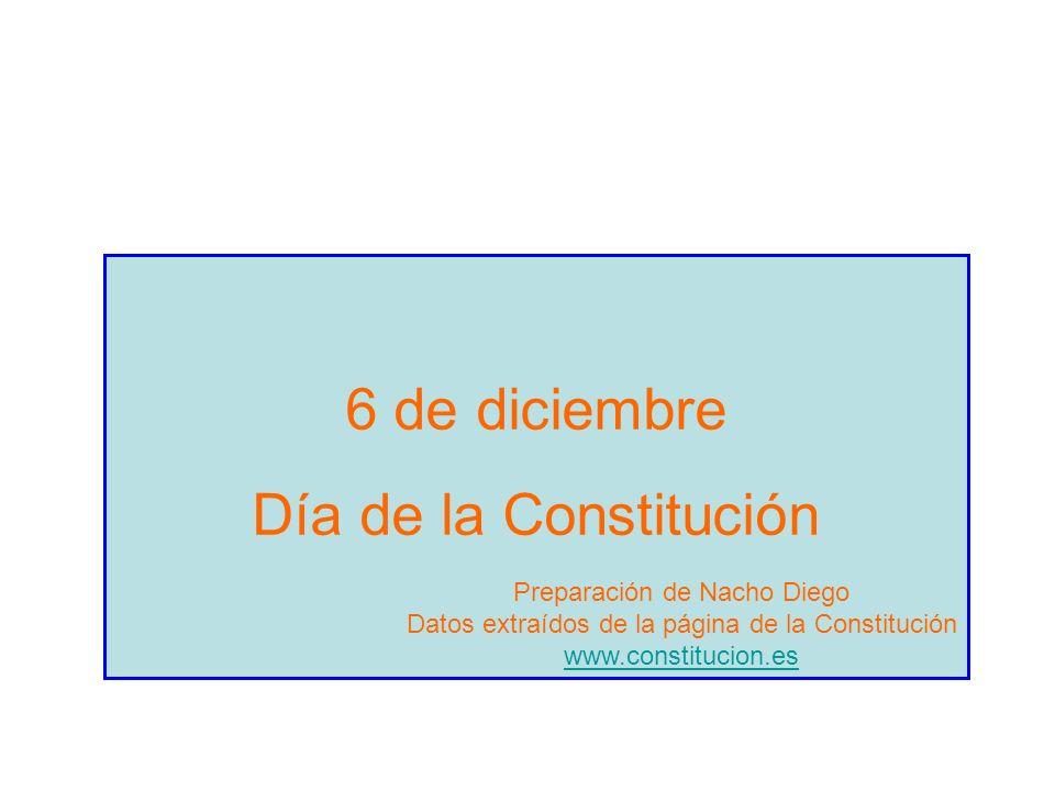 6 de diciembre Día de la Constitución Preparación de Nacho Diego Datos extraídos de la página de la Constitución www.constitucion.es